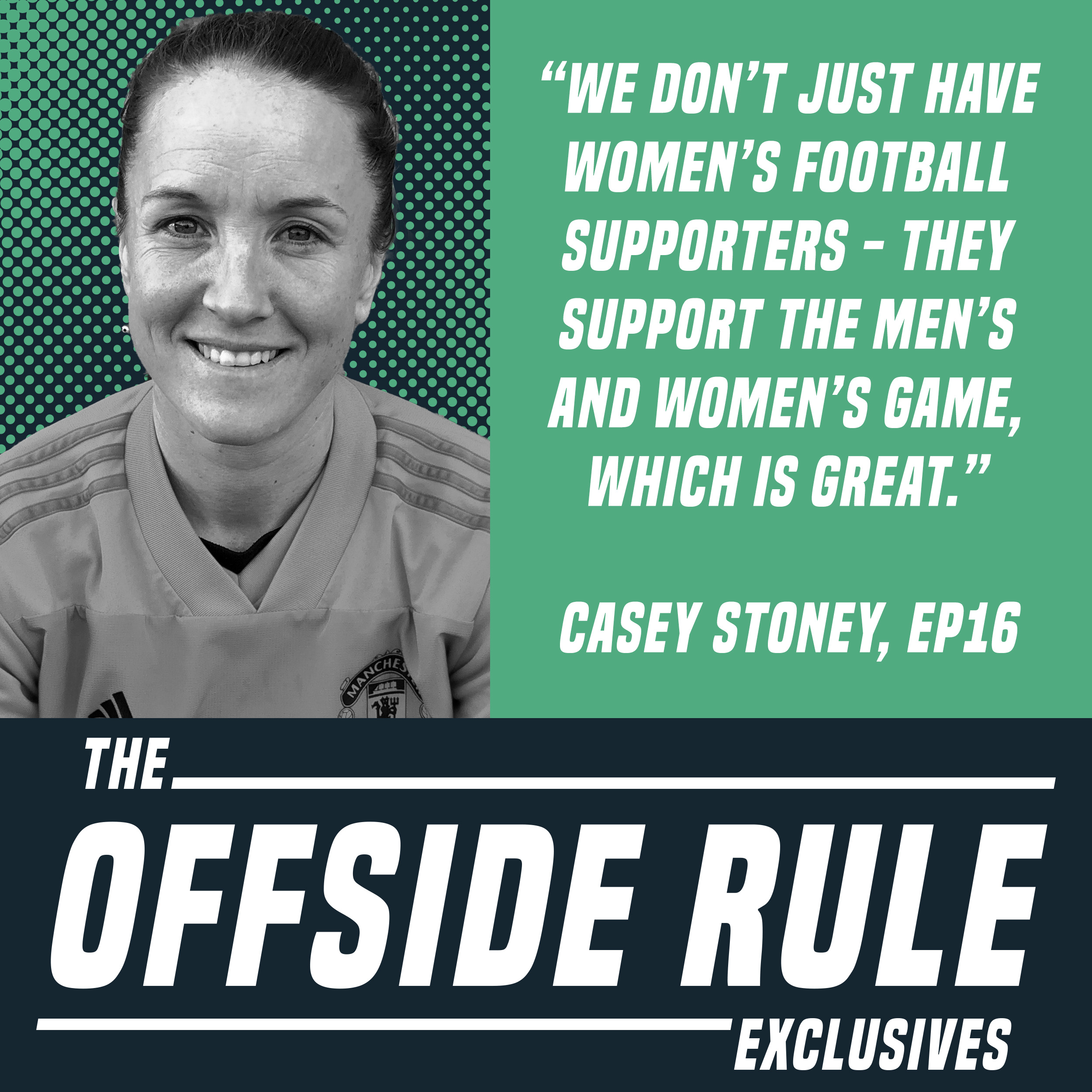 """""""We don't just have women's football supporters - they support the men's and women's game, which is great."""" Casey Stoney, EP 16, The Offside Rule Exclusives"""