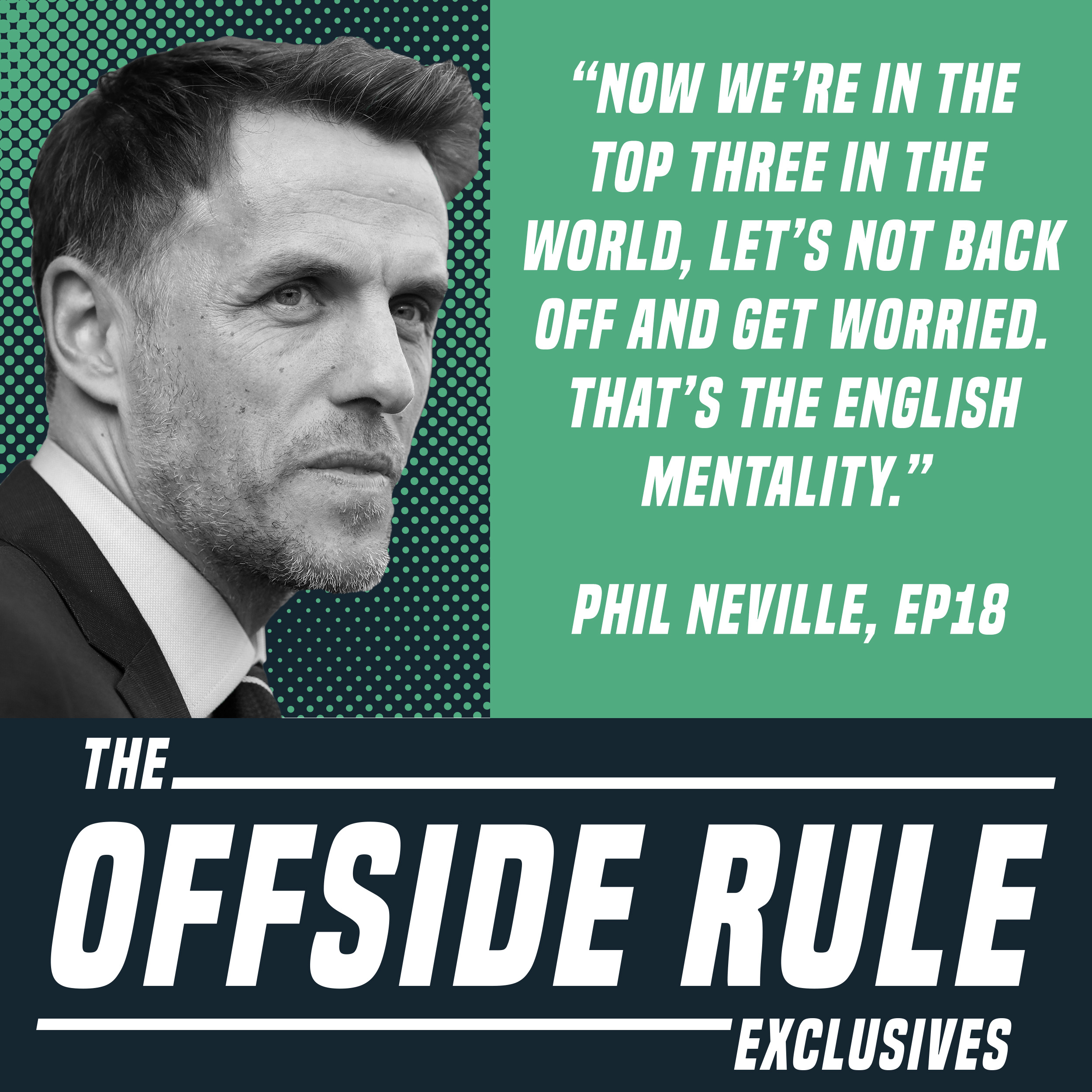 Now we're in the top three in the world, let's not back off an get worried. That's the English mentality. Phil Neville