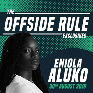 Eniola Aluko, The Offside Rule Exclusives, 30th August 2019