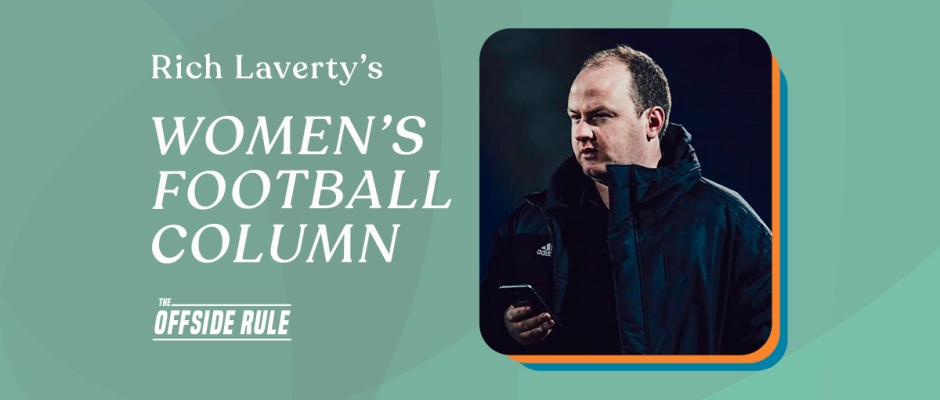 Rich Laverty's Women's Football Column at The Offside Rule